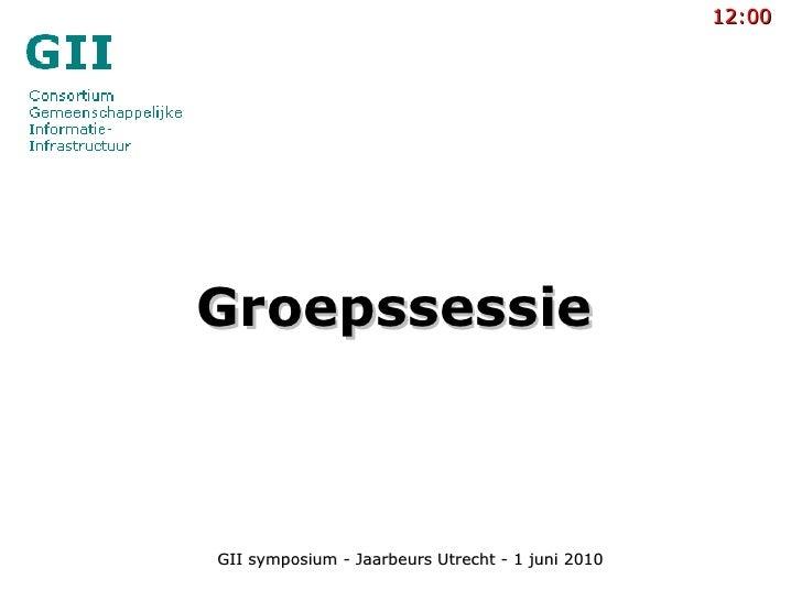 Groepssessie 12:00 GII symposium - Jaarbeurs Utrecht - 1 juni 2010