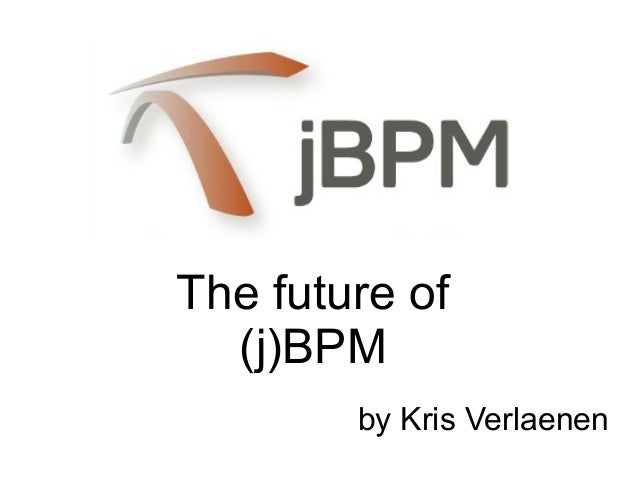 by Kris Verlaenen The future of (j)BPM