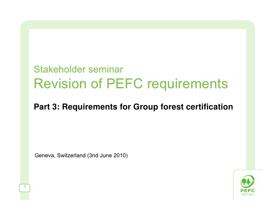 Stakeholder seminar     Revision of PEFC requirements     Part 3: Requirements for Group forest certification         Gene...