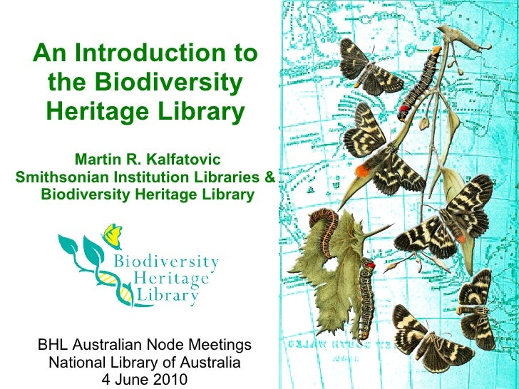 An Introduction to    the Biodiversity    Heritage Library        Martin R. Kalfatovic Smithsonian Institution Libraries &...