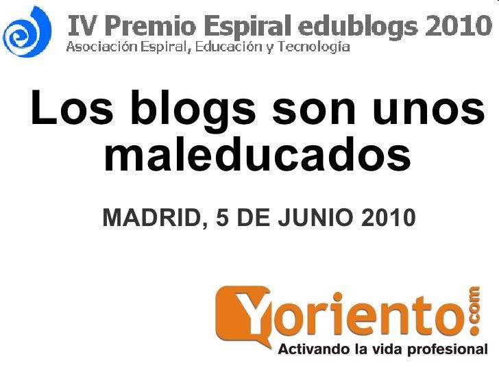 Los blogs son unos maleducados MADRID, 5 DE JUNIO 2010