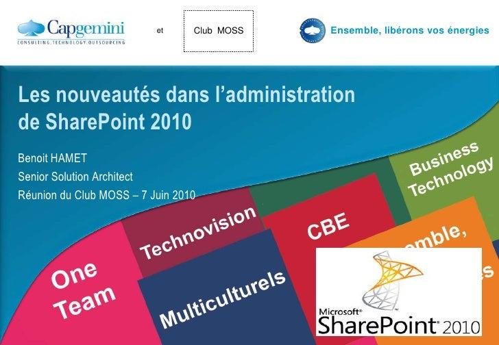 Benoit HAMET<br />Senior Solution Architect<br />Réunion du Club MOSS – 7 Juin 2010<br />Les nouveautésdansl'administratio...