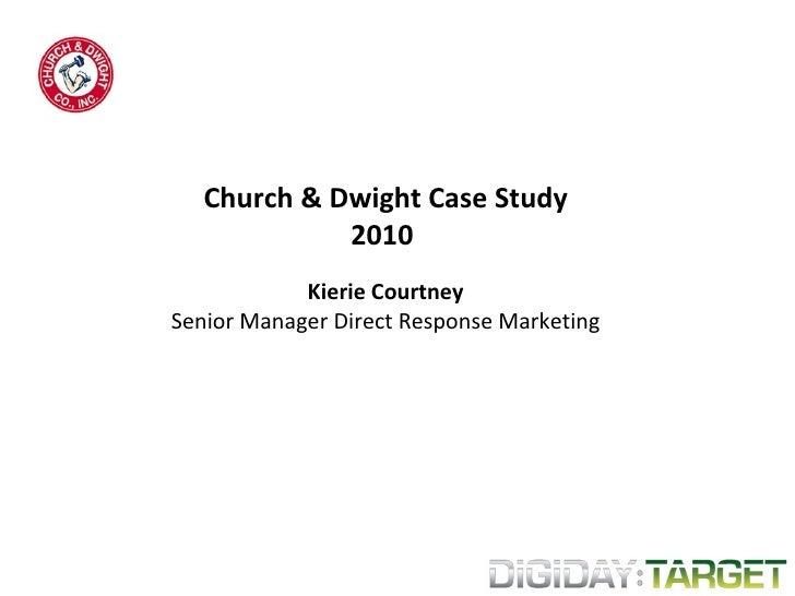 Church & Dwight Case Study 2010  Kierie Courtney Senior Manager Direct Response Marketing