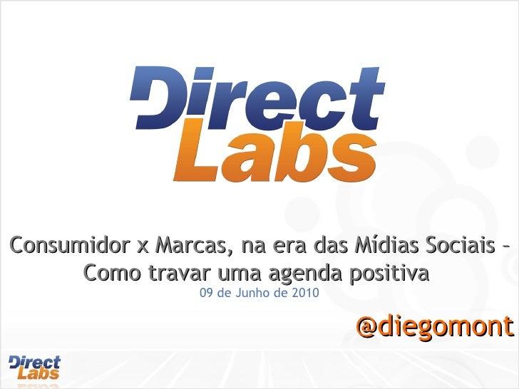 Consumidor x Marcas, na era das Mídias Sociais – Como travar uma agenda positiva  09 de Junho de 2010 @diegomont