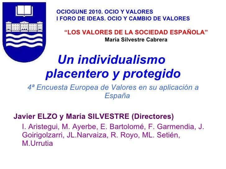 Un individualismo  placentero y protegido <ul><li>4ª Encuesta Europea de Valores en su aplicación a España </li></ul><ul><...
