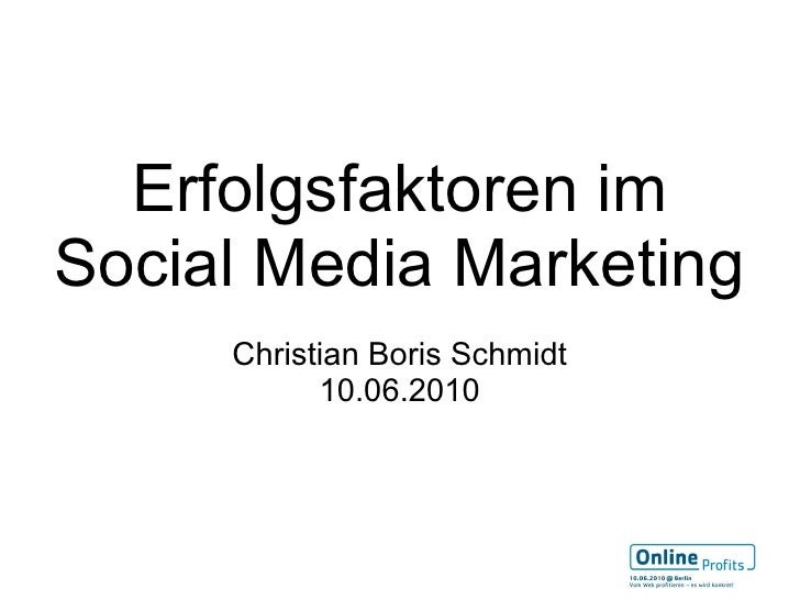 Erfolgsfaktoren im Social Media Marketing      Christian Boris Schmidt            10.06.2010