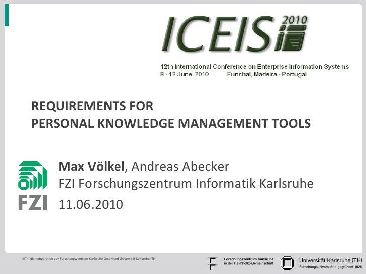 REQUIREMENTS FOR  PERSONAL KNOWLEDGE MANAGEMENT TOOLS Max Völkel , Andreas Abecker FZI Forschungszentrum Informatik Karlsr...