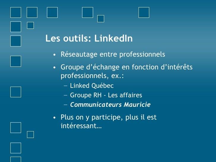 Les outils: LinkedIn<br />Réseautage entre professionnels<br />Groupe d'échange en fonction d'intérêts professionnels, ex....