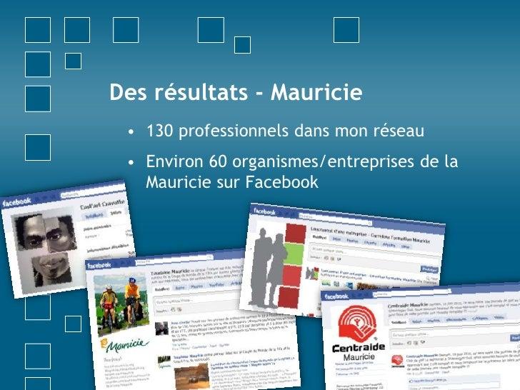 Des résultats - Mauricie<br />130 professionnels dans mon réseau<br />Environ 60 organismes/entreprises de la Mauricie sur...
