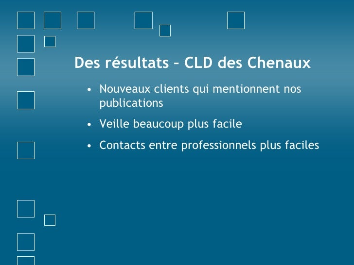 Des résultats – CLD des Chenaux<br />Nouveaux clients qui mentionnent nos publications<br />Veille beaucoup plus facile<br...