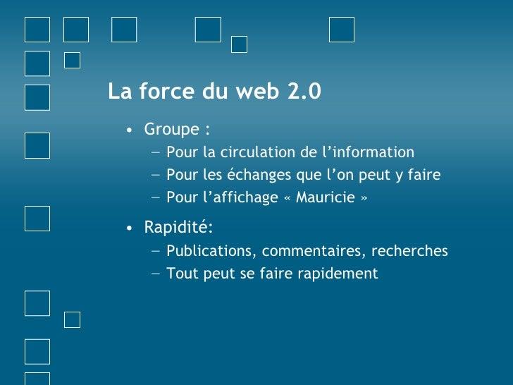 La force du web 2.0<br />Groupe :<br />Pour la circulation de l'information<br />Pour les échanges que l'on peut y faire<b...