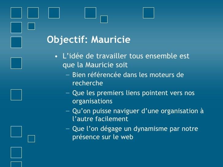 Objectif: Mauricie<br />L'idée de travailler tous ensemble est que la Mauricie soit <br />Bien référencée dans les moteurs...
