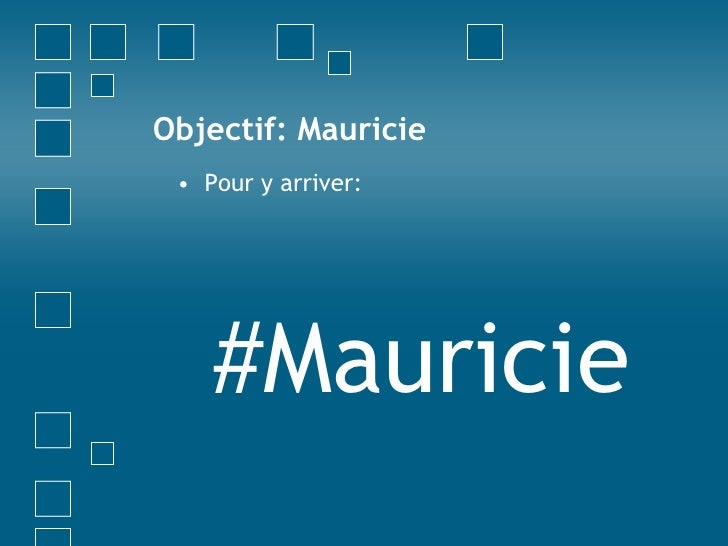 Objectif: Mauricie<br />Pour y arriver:<br />#Mauricie<br />