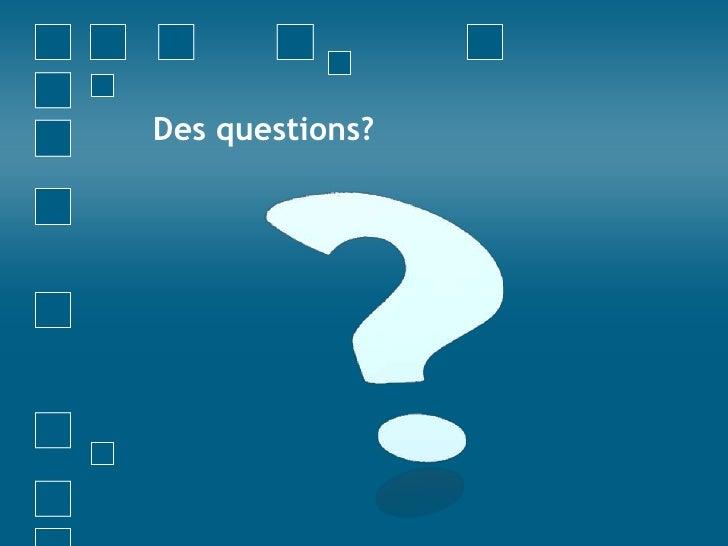 Des questions?<br />