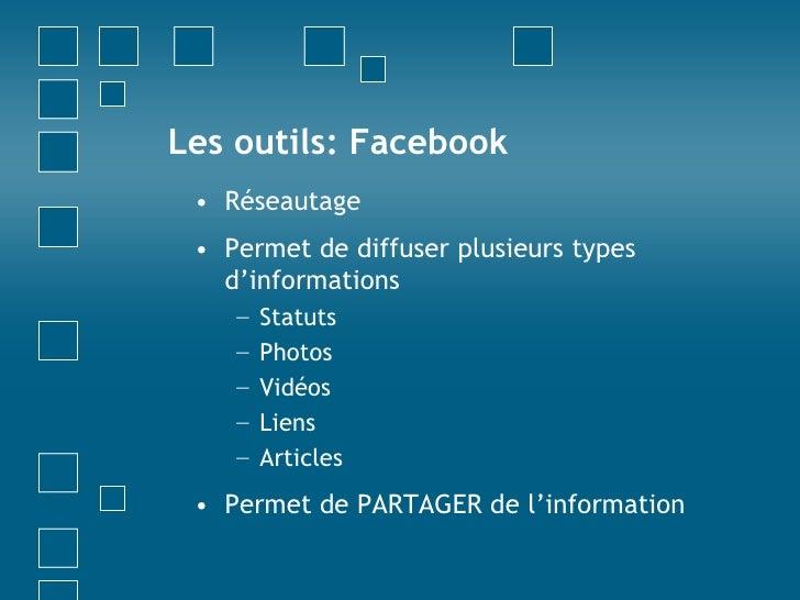 Les outils: Facebook<br />Réseautage<br />Permet de diffuser plusieurs types d'informations<br />Statuts <br />Photos<br /...