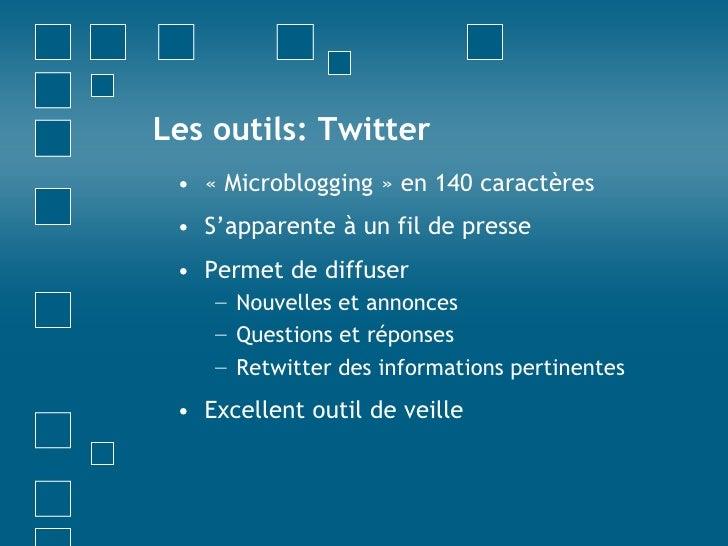 Les outils: Twitter<br />«Microblogging» en 140 caractères<br />S'apparente à un fil de presse<br />Permet de diffuser<b...