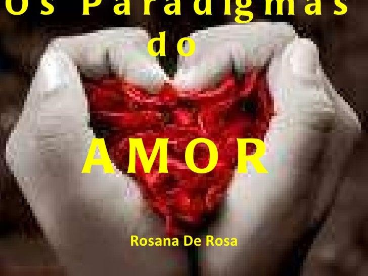 Os Paradigmas do  AMOR Rosana De Rosa