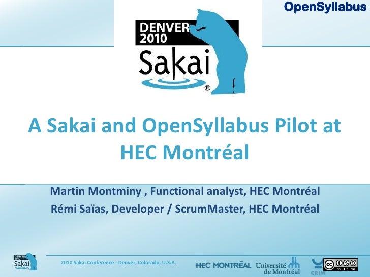 A Sakai and OpenSyllabus Pilot at HEC Montréal<br />Martin Montminy , Functional analyst, HEC Montréal<br />Rémi Saïas, De...