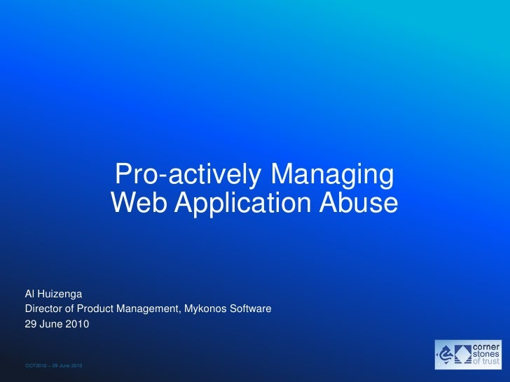 Pro-actively Managing Web Application Abuse<br />Al Huizenga<br />Director of Product Management, Mykonos Software<br />29...