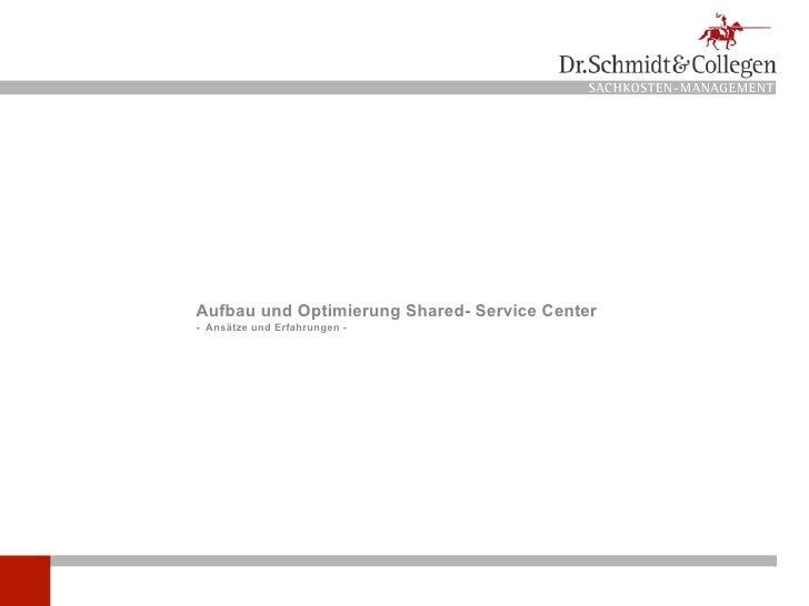 SACHKOSTEN-MANAGEMENT     Aufbau und Optimierung Shared- Service Center - Ansätze und Erfahrungen -