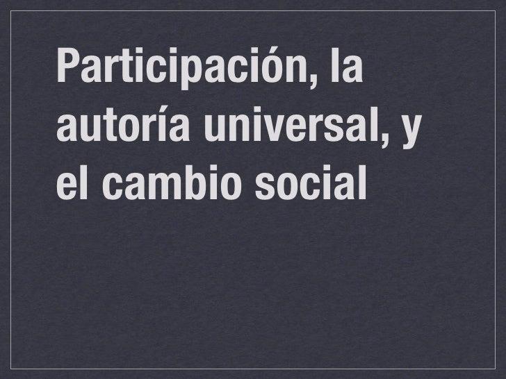 Participación, la autoría universal, y el cambio social