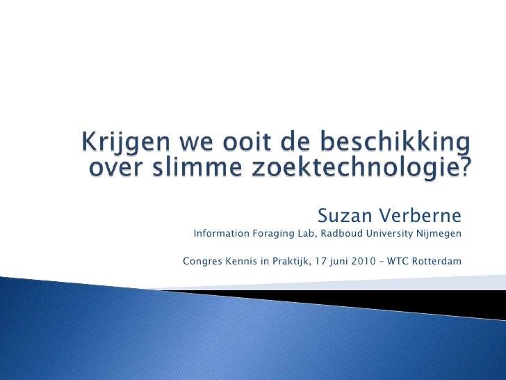 Krijgen we ooit de beschikking over slimme zoektechnologie?<br />Suzan Verberne <br />Information Foraging Lab, Radboud Un...