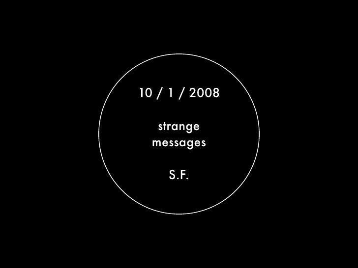 10 / 1 / 2008   strange  messages    S.F.