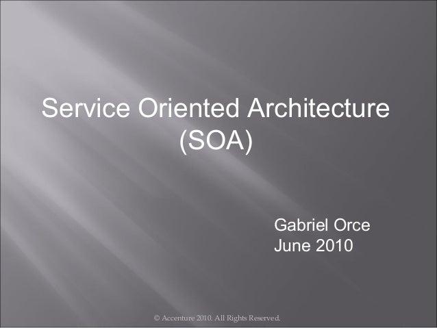 Service Oriented Architecture           (SOA)                                             Gabriel Orce                    ...