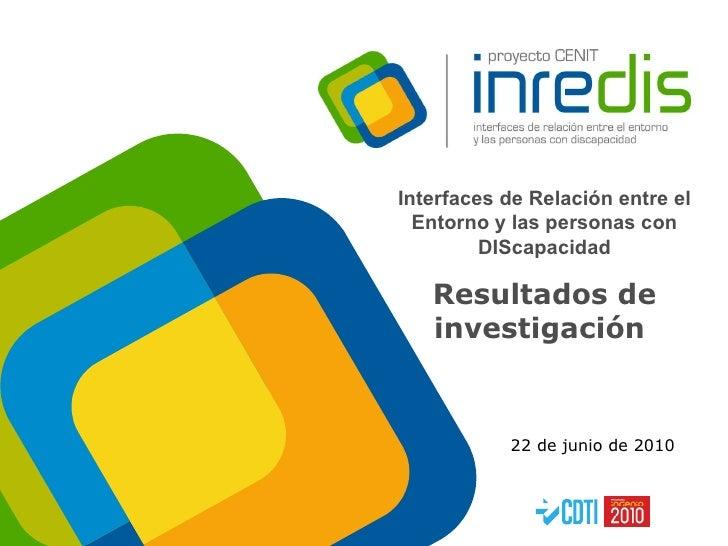 Interfaces de Relación entre el Entorno y las personas con DIScapacidad Resultados de investigación  22 de junio de 2010