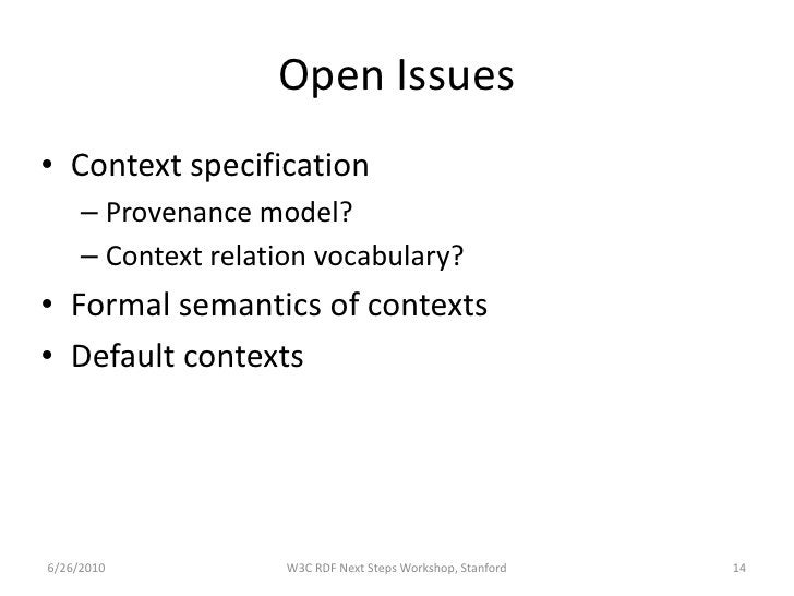 Open Issues • Context specification      – Provenance model?      – Context relation vocabulary? • Formal semantics of con...