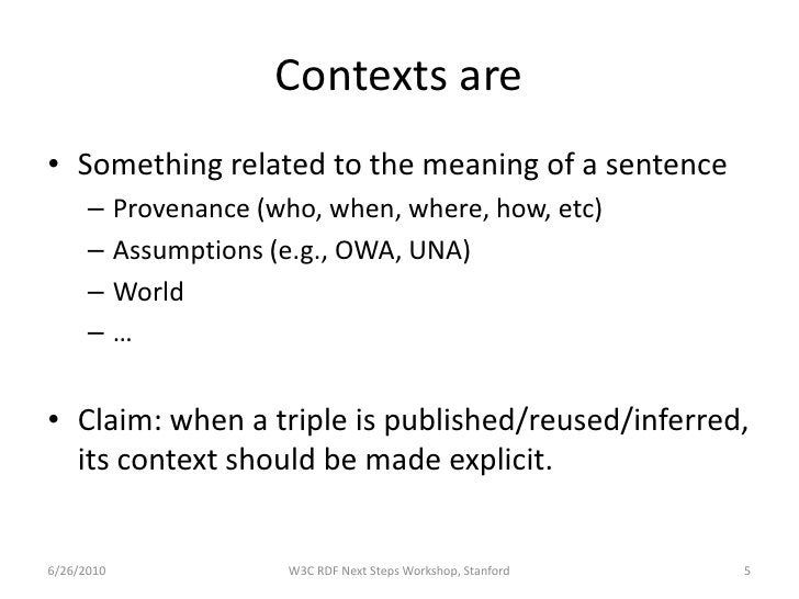 Contexts are • Something related to the meaning of a sentence       –     Provenance (who, when, where, how, etc)       – ...