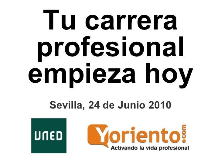 Tu carrera profesional empieza hoy Sevilla, 24 de Junio 2010