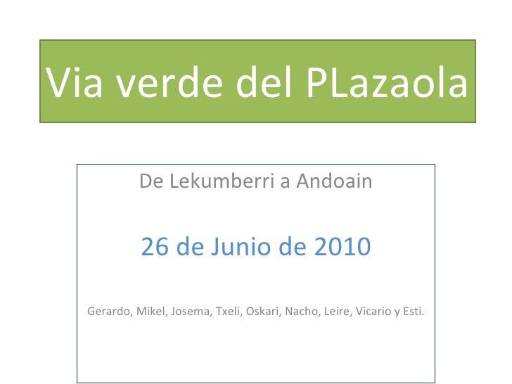 Via verde del PLazaola De Lekumberri a Andoain 26 de Junio de 2010 Gerardo, Mikel, Josema, Txeli, Oskari, Nacho, Leire, Vi...