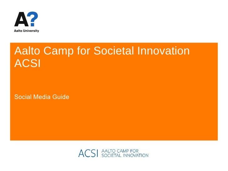 Aalto Camp for Societal Innovation ACSI<br />Social Media Guide<br />