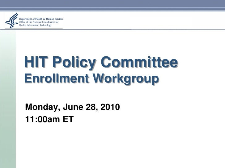 HIT Policy Committee Enrollment Workgroup  Monday, June 28, 2010 11:00am ET