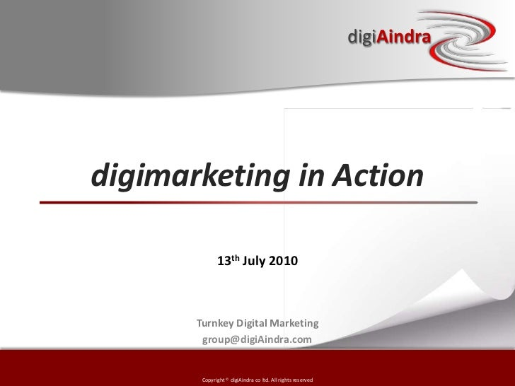 digimarketing in Action<br />13th July 2010<br />Turnkey Digital Marketing  <br />group@digiAindra.com <br />