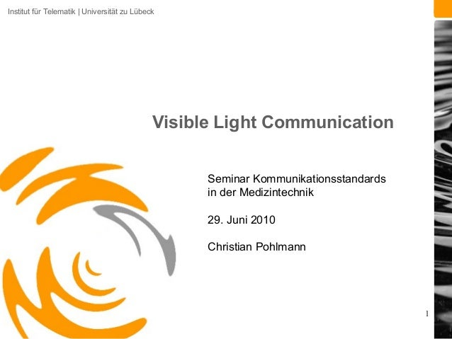 Institut für Telematik | Universität zu Lübeck 1 Visible Light Communication Seminar Kommunikationsstandards in der Medizi...