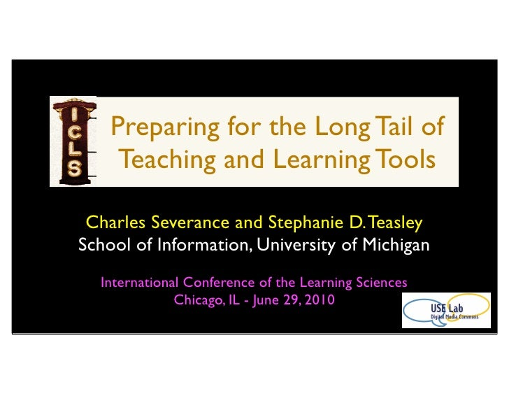 Preparing for the Long Tail of      Teaching and Learning Tools   Charles Severance and Stephanie D. Teasley School of Inf...