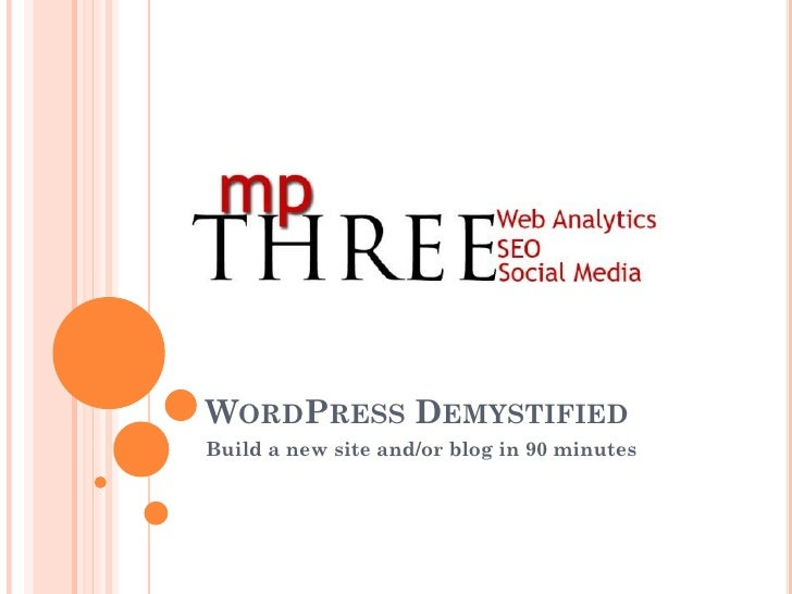 WORDPRESS DEMYSTIFIED Build a new site and/or blog in 90 minutes