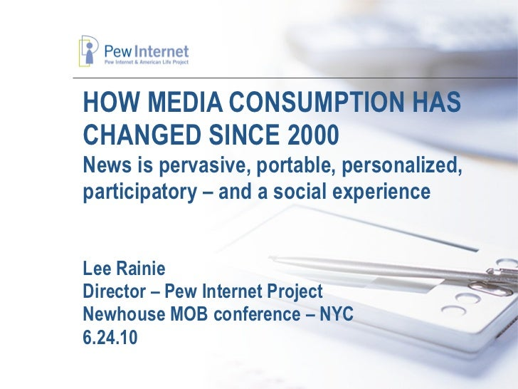 HOW MEDIA CONSUMPTION HAS CHANGED SINCE 2000 News is pervasive, portable, personalized, participatory – and a social exper...