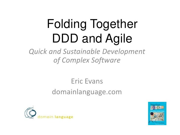 Folding Together DDD and Agile<br />Quick and Sustainable Development of Complex Software<br />Eric Evans<br />domainlangu...