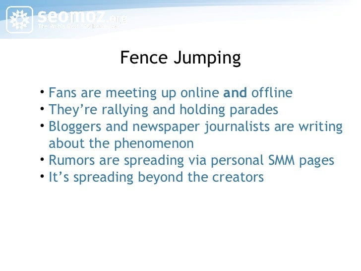 Fence Jumping <ul><li>Fans are meeting up online  and  offline </li></ul><ul><li>They're rallying and holding parades </li...