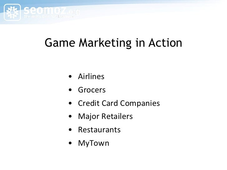 Game Marketing in Action <ul><ul><li>Airlines </li></ul></ul><ul><ul><li>Grocers </li></ul></ul><ul><ul><li>Credit Card Co...