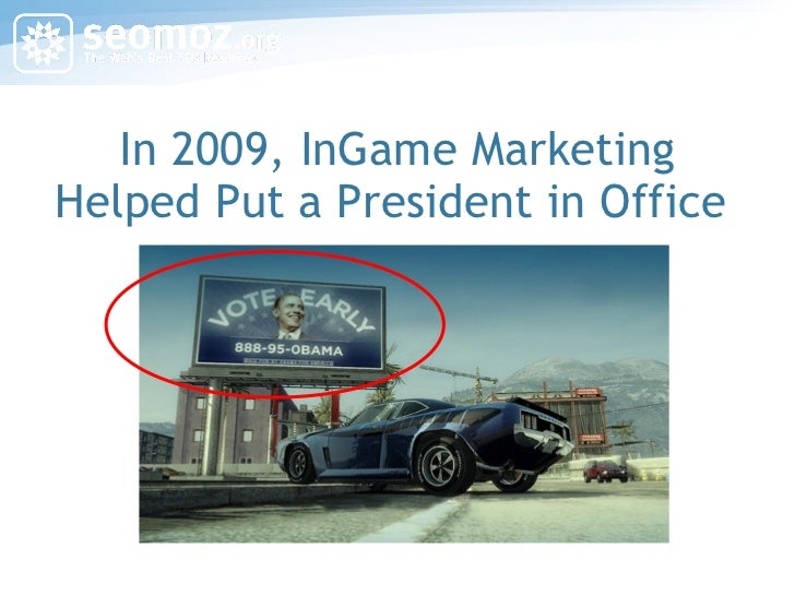 In 2009, InGame Marketing Helped Put a President in Office