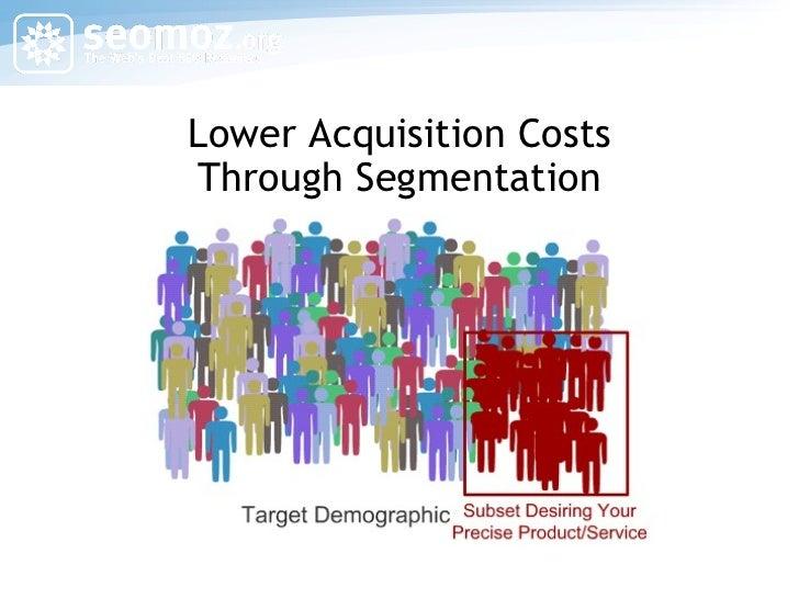Lower Acquisition Costs Through Segmentation