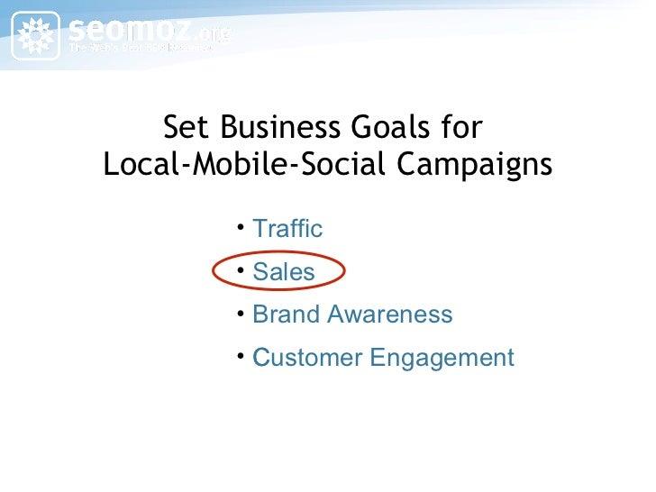 Set Business Goals for  Local-Mobile-Social Campaigns <ul><li>Traffic </li></ul><ul><li>Sales </li></ul><ul><li>Brand Awar...