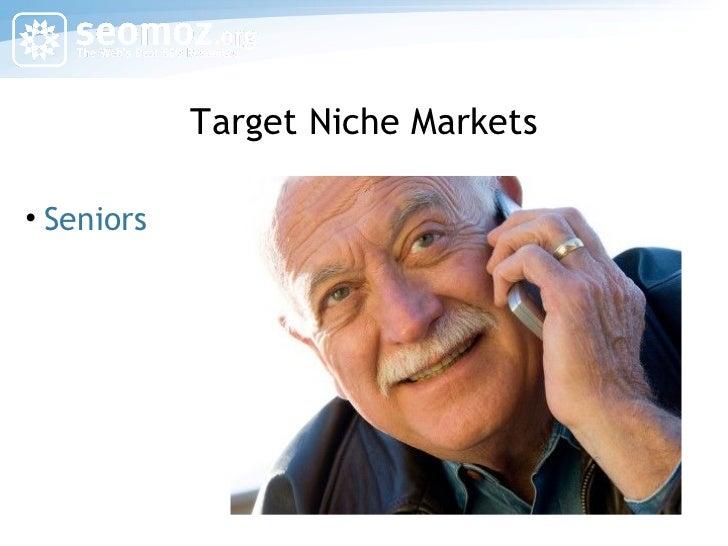 Target Niche Markets <ul><li>Seniors </li></ul>