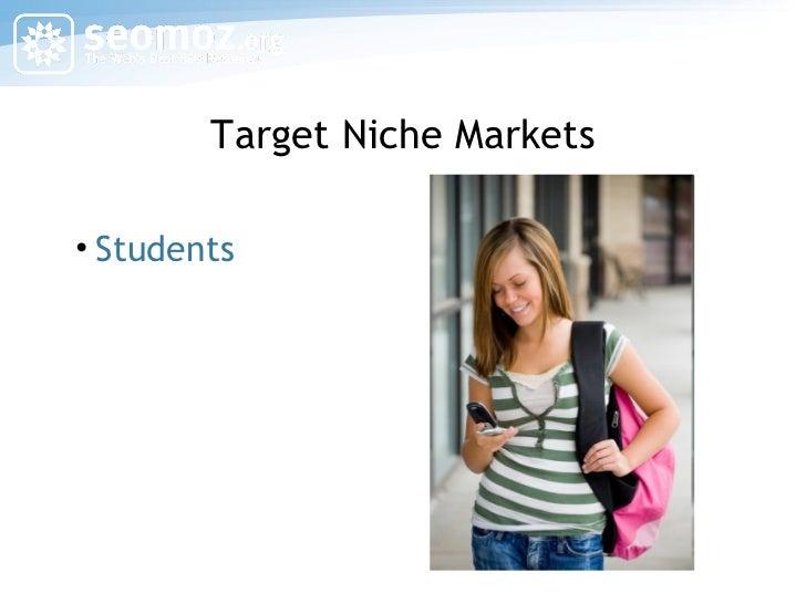Target Niche Markets <ul><li>Students </li></ul>