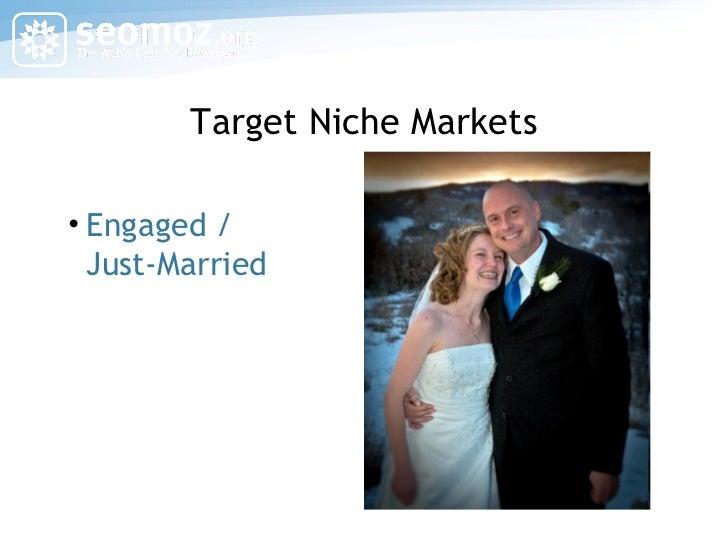 Target Niche Markets <ul><li>Engaged / Just-Married </li></ul>