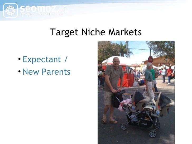 Target Niche Markets <ul><li>Expectant / </li></ul><ul><li>New Parents </li></ul>